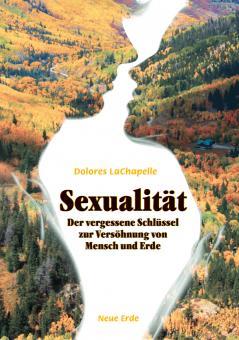 Sexualität - Der vergessene Schlüssel zur Versöhnung von Mensch und Erde